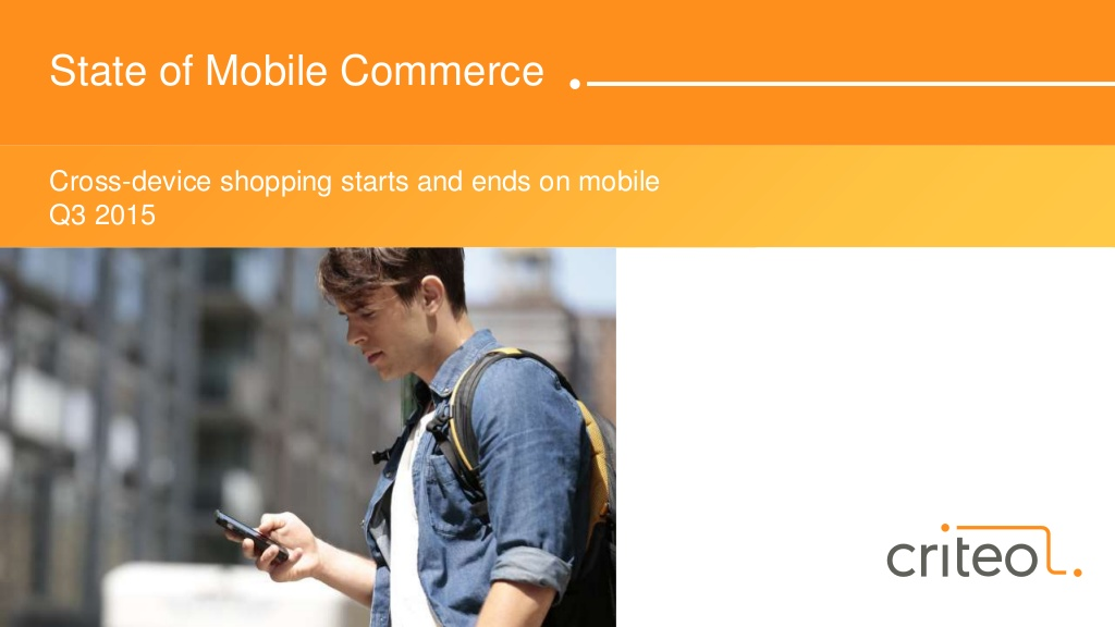 Mobile dominates path to purchase, Criteo's quarterly 'Mobile Commerce Report' revealed