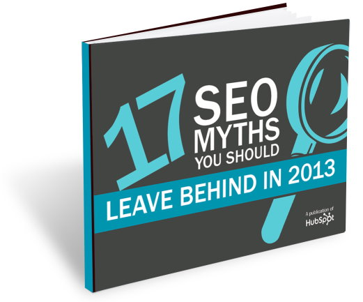 Hubspot: 17 SEO Myths you should leave behind in 2013