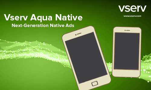 Vserv launched Aqua Native to deliver seamless, non-intrusive ad content with higher CTRs